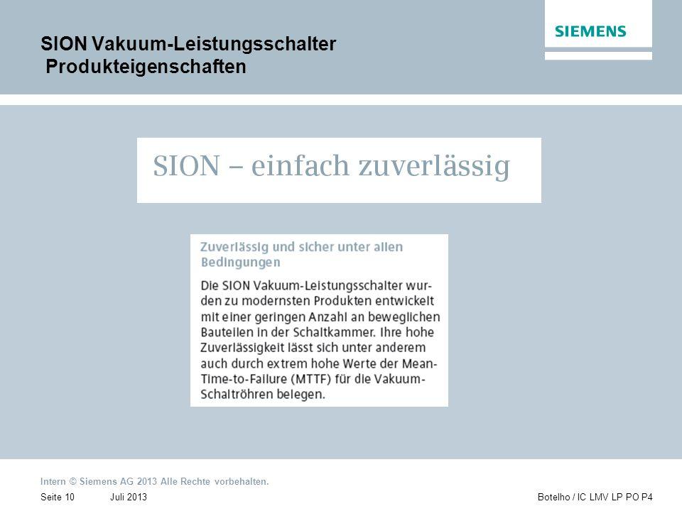 Intern © Siemens AG 2013 Alle Rechte vorbehalten. Juli 2013Botelho / IC LMV LP PO P4Seite 10 SION Vakuum-Leistungsschalter Produkteigenschaften