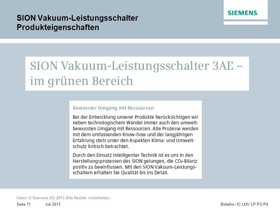 Intern © Siemens AG 2013 Alle Rechte vorbehalten. Juli 2013Botelho / IC LMV LP PO P4Seite 11 SION Vakuum-Leistungsschalter Produkteigenschaften