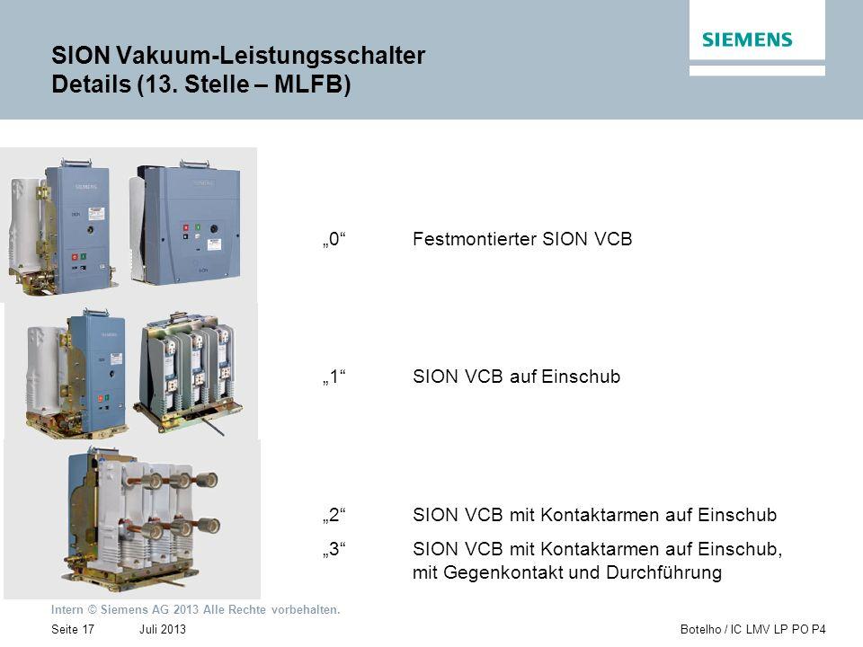 Intern © Siemens AG 2013 Alle Rechte vorbehalten. Juli 2013Botelho / IC LMV LP PO P4Seite 17 SION Vakuum-Leistungsschalter Details (13. Stelle – MLFB)