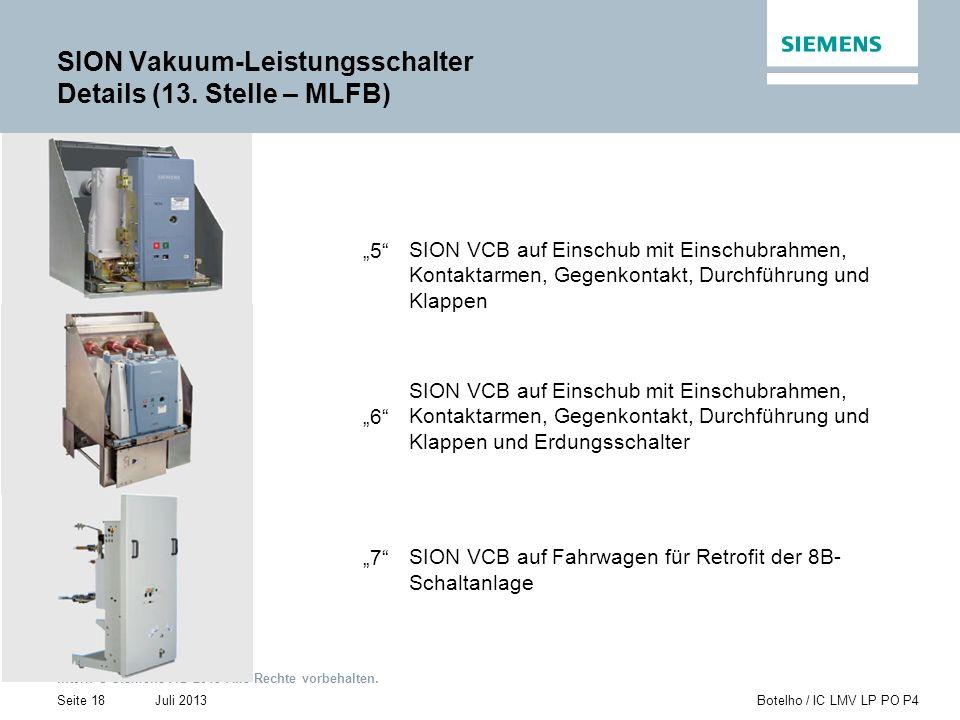 Intern © Siemens AG 2013 Alle Rechte vorbehalten. Juli 2013Botelho / IC LMV LP PO P4Seite 18 SION Vakuum-Leistungsschalter Details (13. Stelle – MLFB)