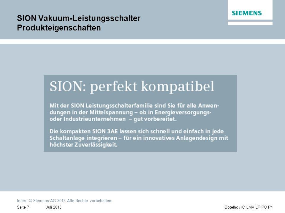 Intern © Siemens AG 2013 Alle Rechte vorbehalten. Juli 2013Botelho / IC LMV LP PO P4Seite 7 SION Vakuum-Leistungsschalter Produkteigenschaften
