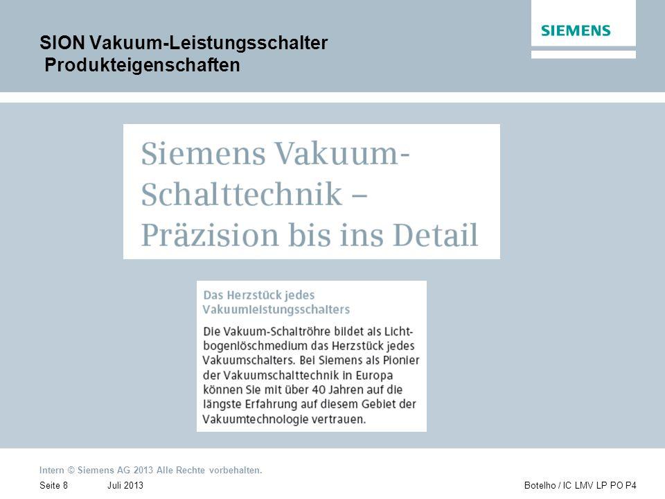 Intern © Siemens AG 2013 Alle Rechte vorbehalten. Juli 2013Botelho / IC LMV LP PO P4Seite 8 SION Vakuum-Leistungsschalter Produkteigenschaften