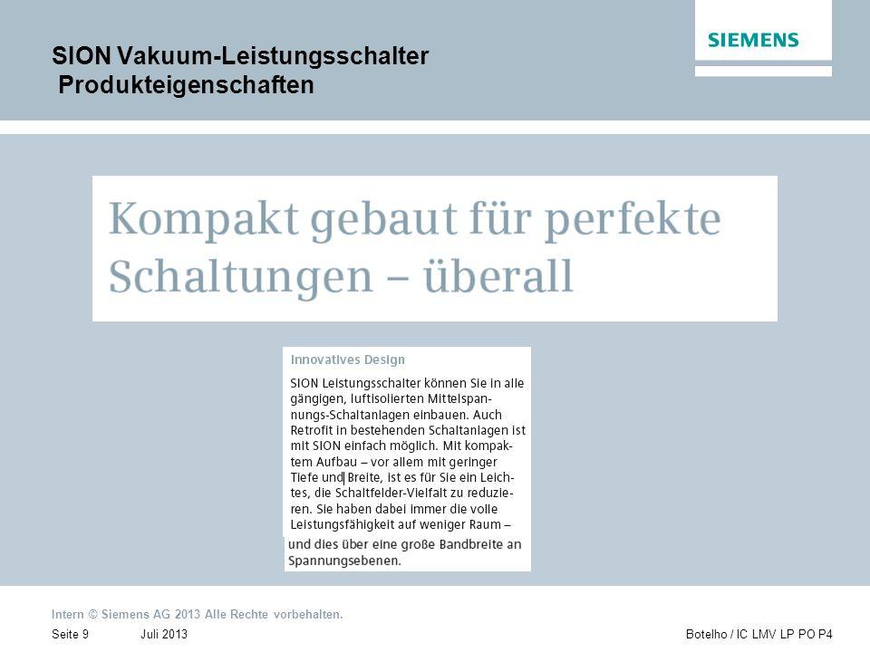 Intern © Siemens AG 2013 Alle Rechte vorbehalten. Juli 2013Botelho / IC LMV LP PO P4Seite 9 SION Vakuum-Leistungsschalter Produkteigenschaften