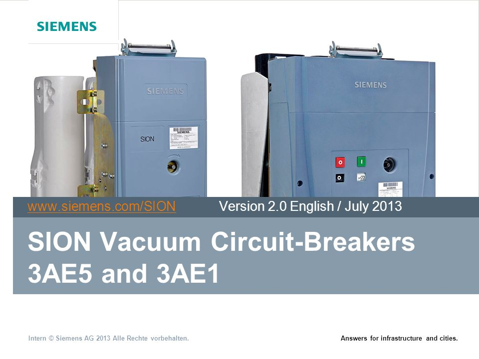 Intern © Siemens AG 2013 Alle Rechte vorbehalten.Answers for infrastructure and cities. SION Vacuum Circuit-Breakers 3AE5 and 3AE1 www.siemens.com/SIO