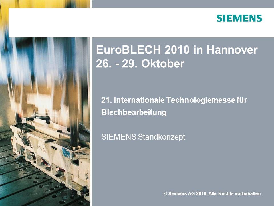 © Siemens AG 2010. Alle Rechte vorbehalten. EuroBLECH 2010 in Hannover 26. - 29. Oktober 21. Internationale Technologiemesse für Blechbearbeitung SIEM