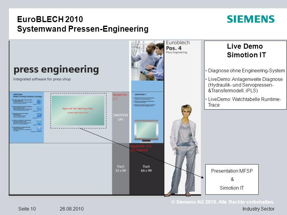 © Siemens AG 2010. Alle Rechte vorbehalten. Industry SectorSeite 1026.08.2010 EuroBLECH 2010 Systemwand Pressen-Engineering Live Demo Simotion IT Diag