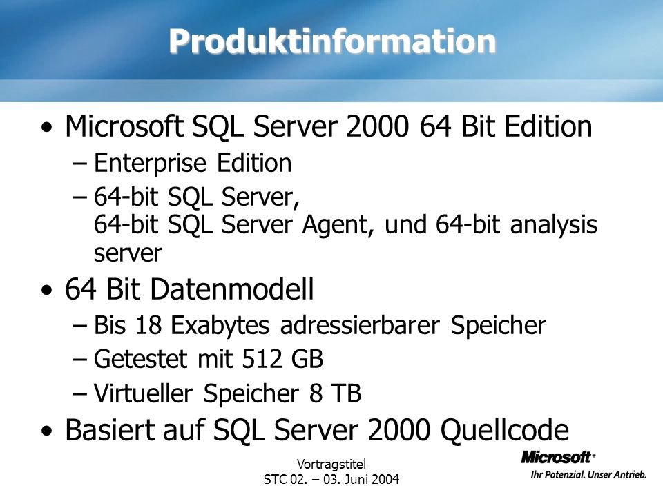 Vortragstitel STC 02. – 03. Juni 2004 Produktinformation Microsoft SQL Server 2000 64 Bit Edition –Enterprise Edition –64-bit SQL Server, 64-bit SQL S