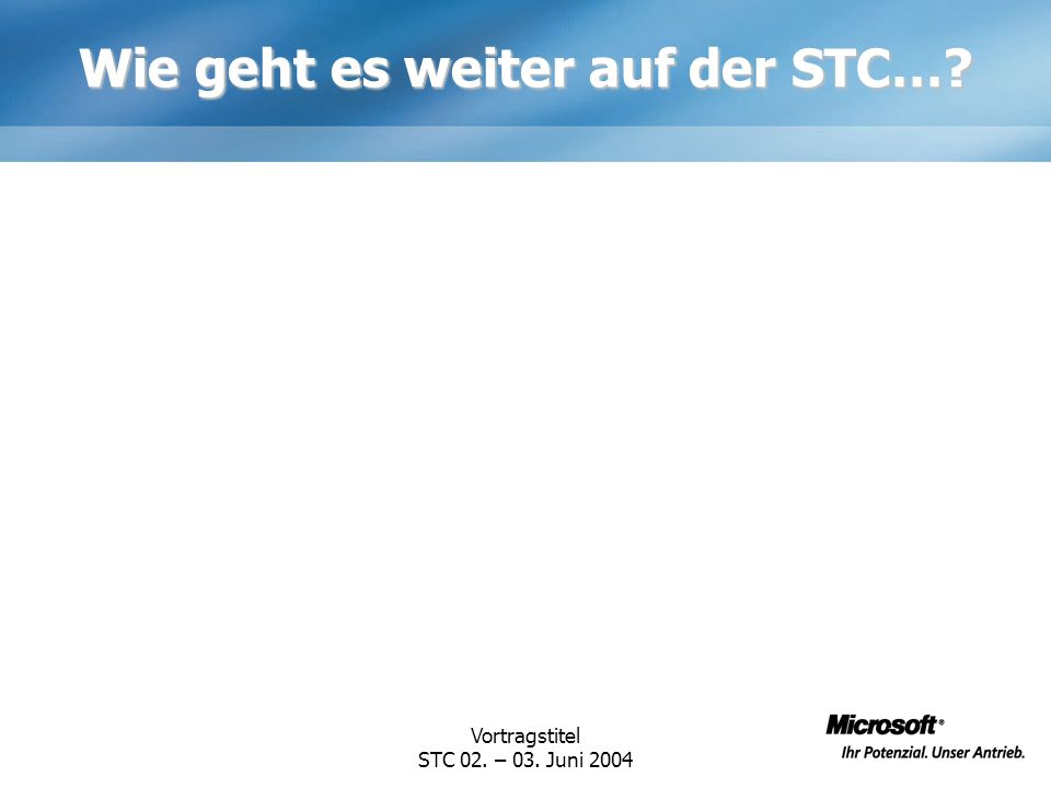 Vortragstitel STC 02. – 03. Juni 2004 Wie geht es weiter auf der STC…?