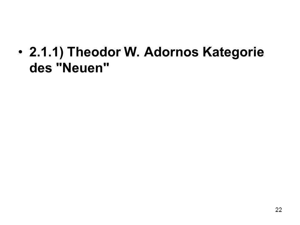 2.1.1) Theodor W. Adornos Kategorie des Neuen 22