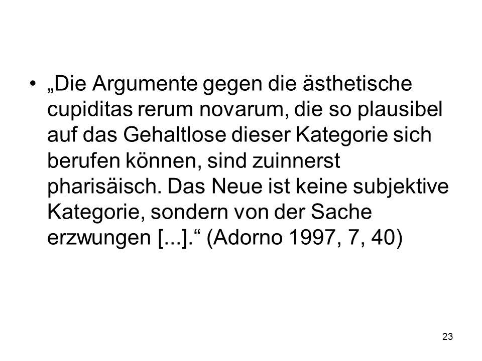 Die Argumente gegen die ästhetische cupiditas rerum novarum, die so plausibel auf das Gehaltlose dieser Kategorie sich berufen können, sind zuinnerst pharisäisch.