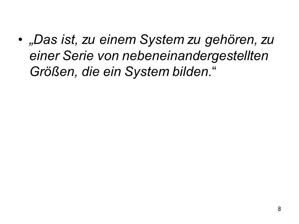 Das ist, zu einem System zu gehören, zu einer Serie von nebeneinandergestellten Größen, die ein System bilden.