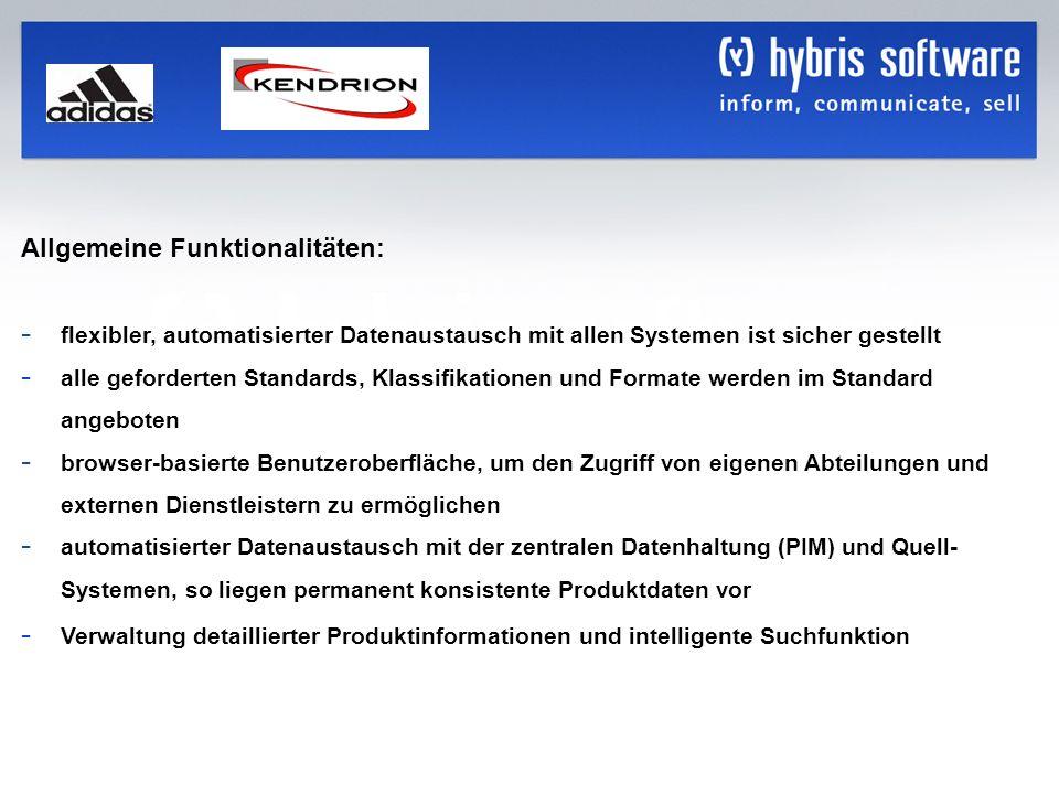 hybris Company Confidential hybris GmbH, 11 Allgemeine Funktionalitäten: - flexibler, automatisierter Datenaustausch mit allen Systemen ist sicher ges