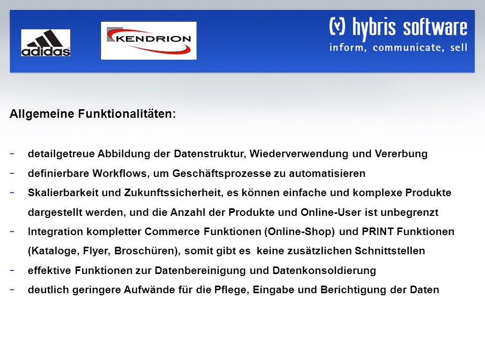 hybris Company Confidential hybris GmbH, 12 Allgemeine Funktionalitäten: - detailgetreue Abbildung der Datenstruktur, Wiederverwendung und Vererbung -