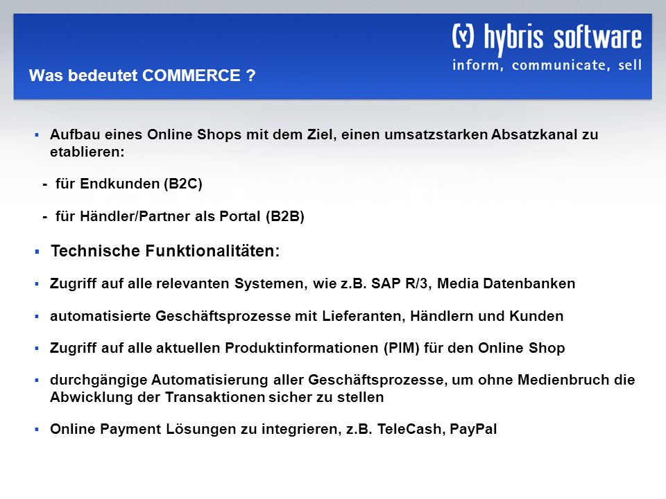 hybris Company Confidential hybris GmbH, 13 Was bedeutet COMMERCE ? Aufbau eines Online Shops mit dem Ziel, einen umsatzstarken Absatzkanal zu etablie