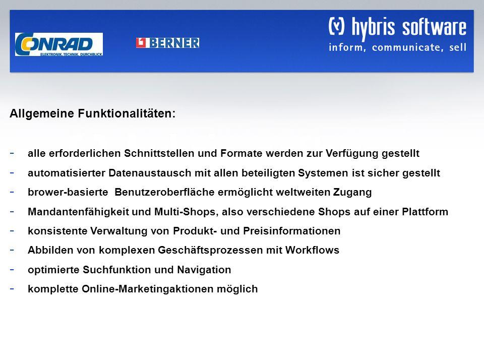 hybris Company Confidential hybris GmbH, 17 Allgemeine Funktionalitäten: - alle erforderlichen Schnittstellen und Formate werden zur Verfügung gestell