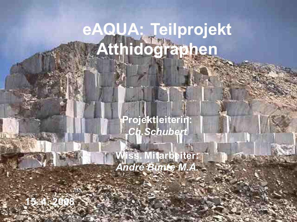 1 eAQUA: Teilprojekt Atthidographen Projektleiterin: Ch.Schubert Wiss. Mitarbeiter: André Bünte M.A. 15. 4. 2008