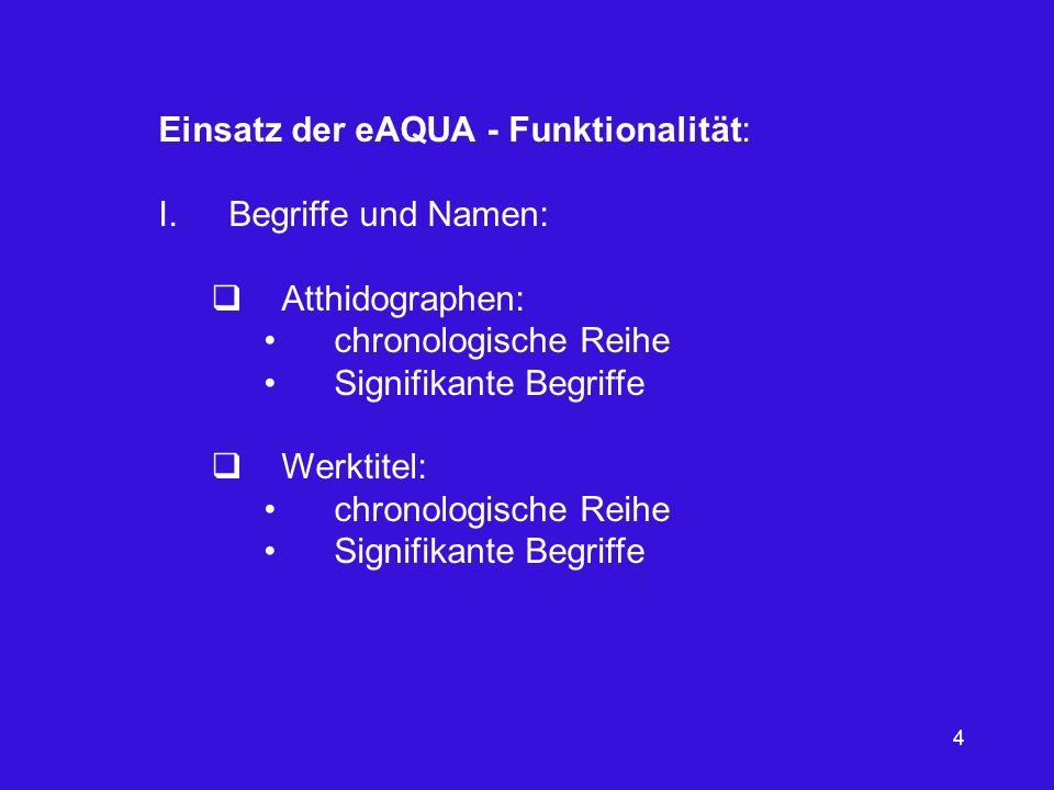 4 Einsatz der eAQUA - Funktionalität: I.Begriffe und Namen: Atthidographen: chronologische Reihe Signifikante Begriffe Werktitel: chronologische Reihe