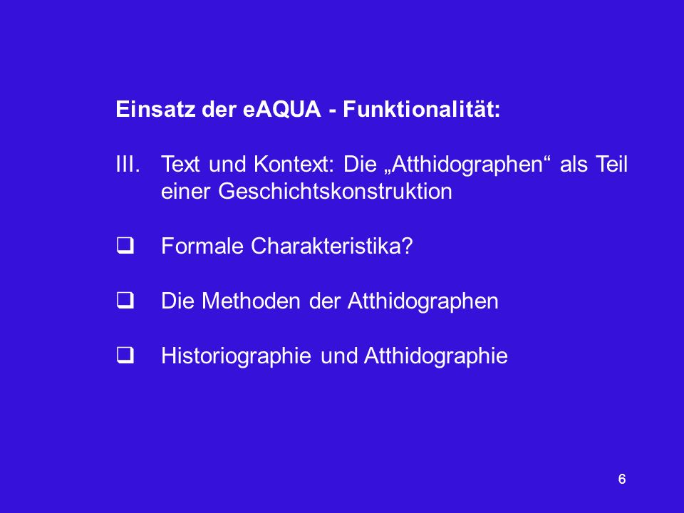 6 Einsatz der eAQUA - Funktionalität: III.Text und Kontext: Die Atthidographen als Teil einer Geschichtskonstruktion Formale Charakteristika? Die Meth