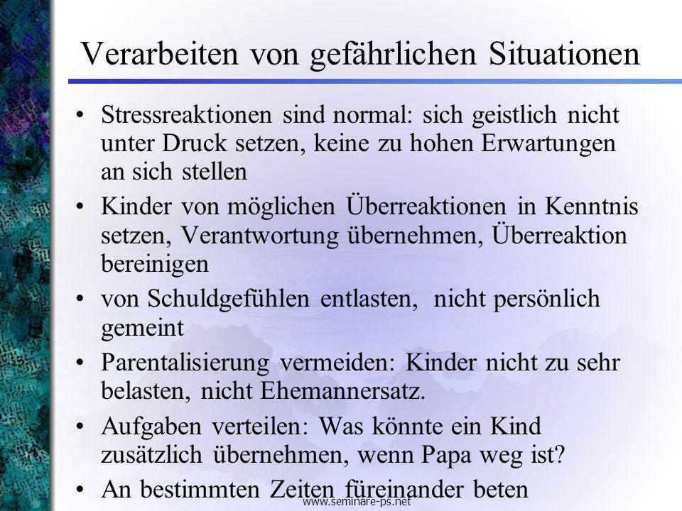 www.seminare-ps.net Verarbeiten von gefährlichen Situationen Stressreaktionen sind normal: sich geistlich nicht unter Druck setzen, keine zu hohen Erw