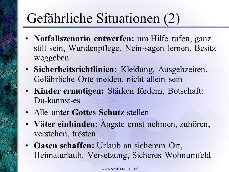 www.seminare-ps.net Gefährliche Situationen (2) Notfallszenario entwerfen: um Hilfe rufen, ganz still sein, Wundenpflege, Nein-sagen lernen, Besitz we