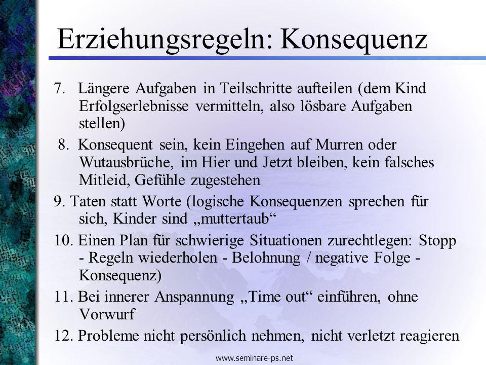 www.seminare-ps.net Erziehungsregeln: Konsequenz 7. Längere Aufgaben in Teilschritte aufteilen (dem Kind Erfolgserlebnisse vermitteln, also lösbare Au