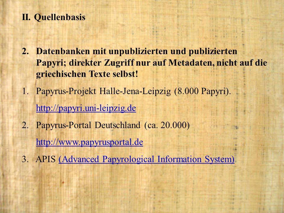 II. Quellenbasis 2. Datenbanken mit unpublizierten und publizierten Papyri; direkter Zugriff nur auf Metadaten, nicht auf die griechischen Texte selbs