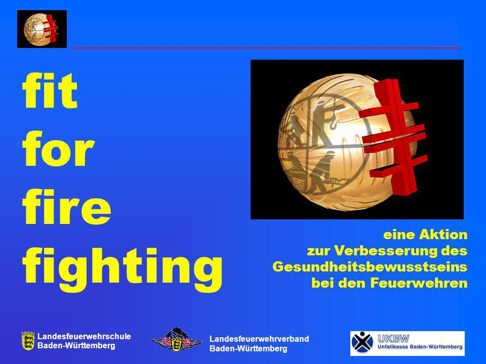 Landesfeuerwehrschule Baden-Württemberg Landesfeuerwehrverband Baden-Württemberg 2 fit for fire fighting ist eine Aktion von: Innenministerium Baden-Württemberg Landesfeuerwehrverband Baden-Württemberg Unfallkasse Baden-Württemberg