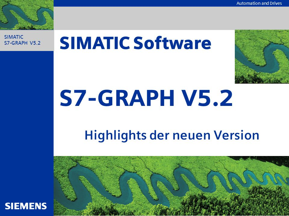 Automation and Drives SIMATIC S7-GRAPH V5.2 S7-GRAPH V5.2 Highlights der neuen Version SIMATIC Software
