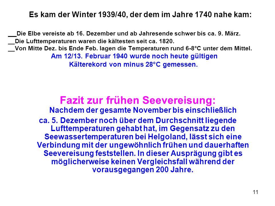 11 Es kam der Winter 1939/40, der dem im Jahre 1740 nahe kam: __ Die Elbe vereiste ab 16. Dezember und ab Jahresende schwer bis ca. 9. März. __Die Luf