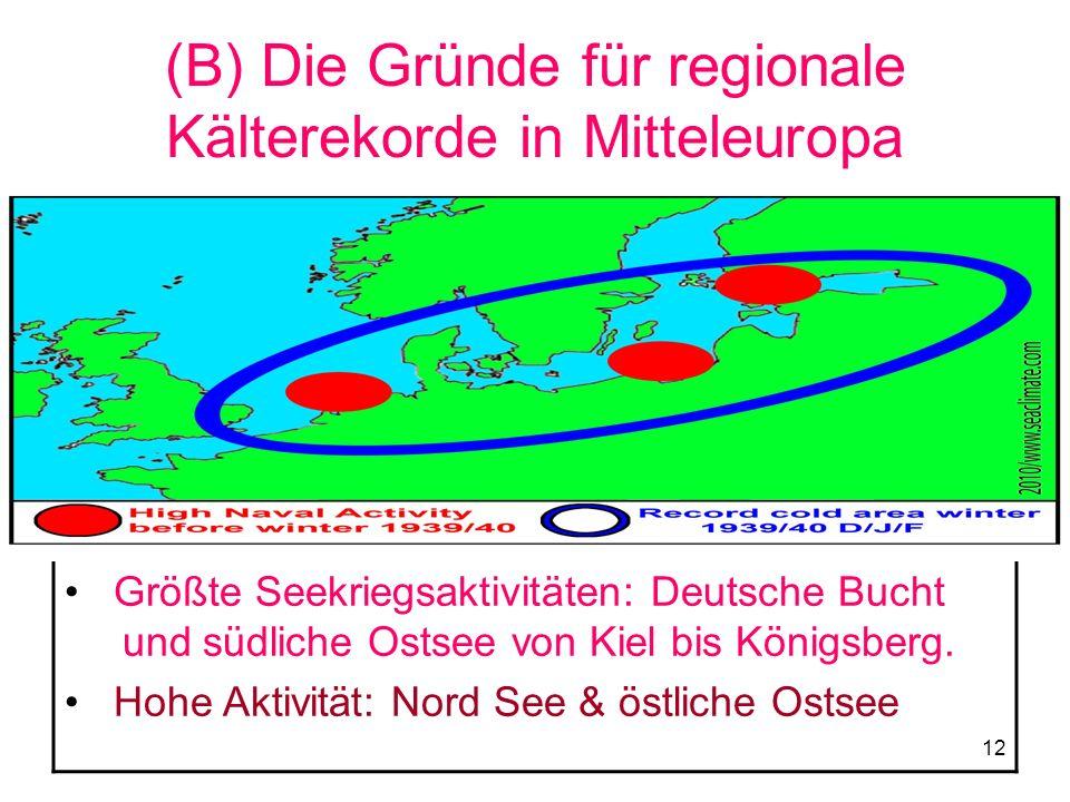 12 (B) Die Gründe für regionale Kälterekorde in Mitteleuropa Größte Seekriegsaktivitäten: Deutsche Bucht und südliche Ostsee von Kiel bis Königsberg.