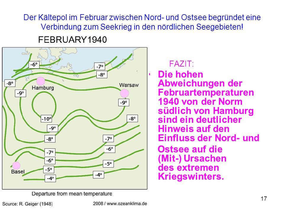 17 Der Kältepol im Februar zwischen Nord- und Ostsee begründet eine Verbindung zum Seekrieg in den nördlichen Seegebieten! FAZIT: Die hohen Abweichung