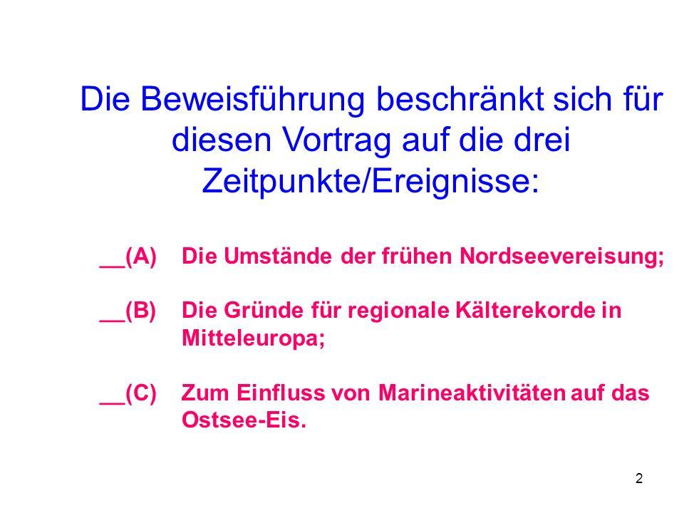 2 Die Beweisführung beschränkt sich für diesen Vortrag auf die drei Zeitpunkte/Ereignisse: __(A) Die Umstände der frühen Nordseevereisung; __(B) Die G