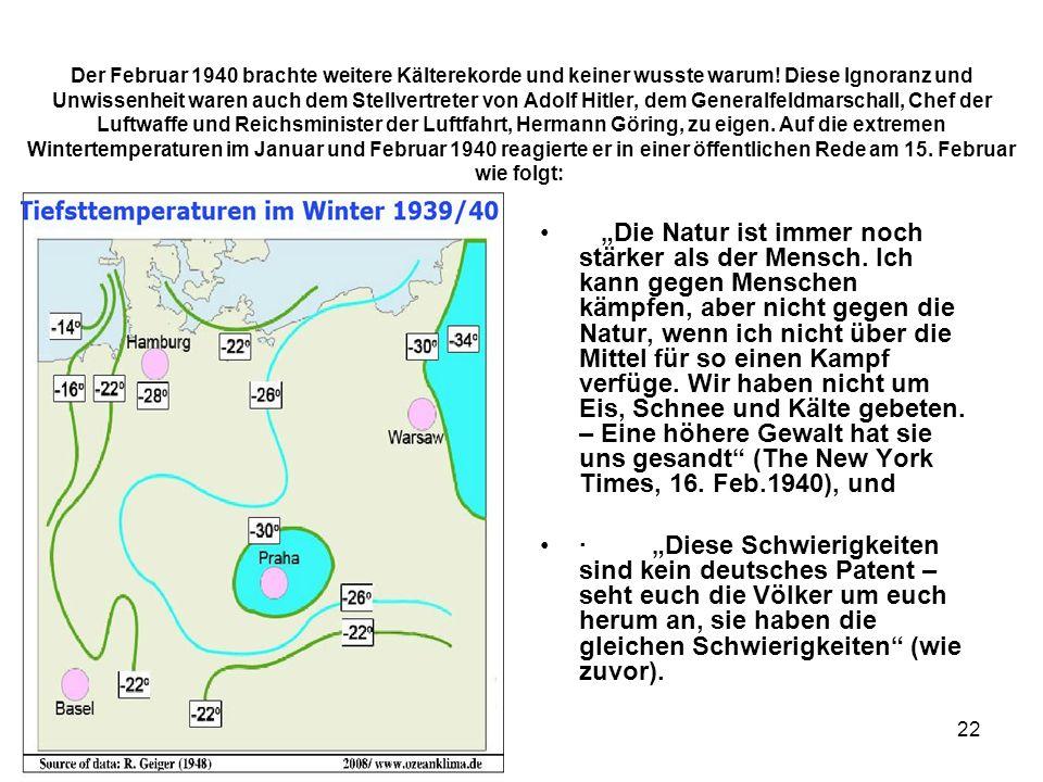 22 Der Februar 1940 brachte weitere Kälterekorde und keiner wusste warum! Diese Ignoranz und Unwissenheit waren auch dem Stellvertreter von Adolf Hitl