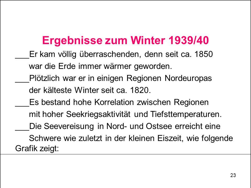 23 Ergebnisse zum Winter 1939/40 ___Er kam völlig überraschenden, denn seit ca. 1850 war die Erde immer wärmer geworden. ___Plötzlich war er in einige
