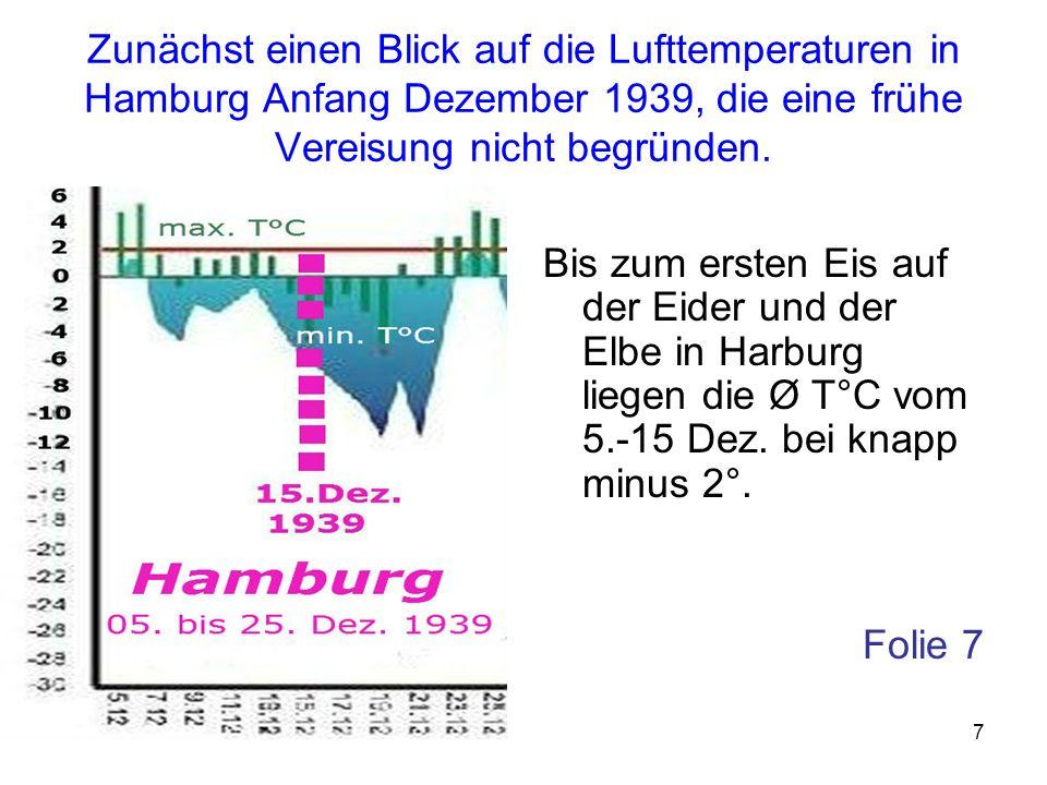 7 Zunächst einen Blick auf die Lufttemperaturen in Hamburg Anfang Dezember 1939, die eine frühe Vereisung nicht begründen. Bis zum ersten Eis auf der