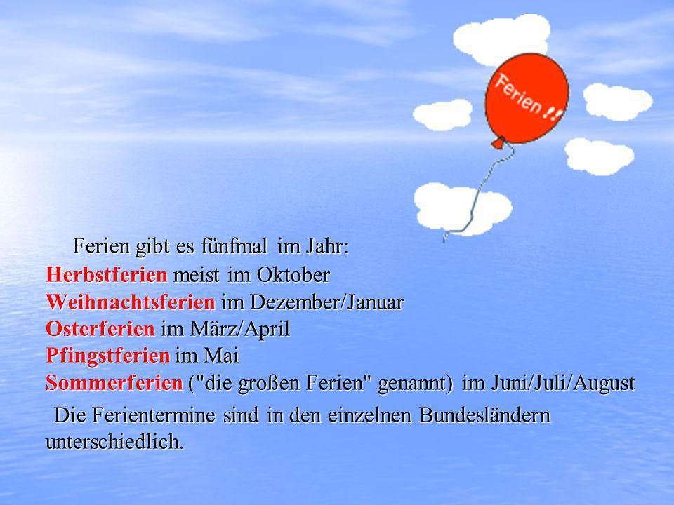 Ferien gibt es fünfmal im Jahr: Herbstferien meist im Oktober Weihnachtsferien im Dezember/Januar Osterferien im März/April Pfingstferien im Mai Somme