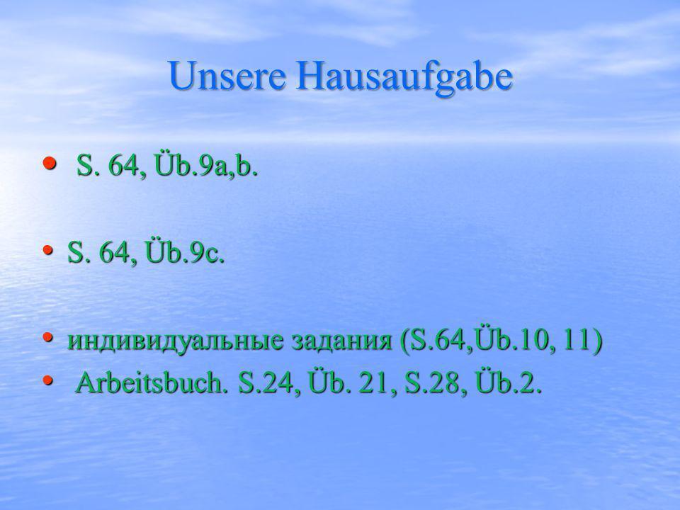 Unsere Hausaufgabe S. 64, Üb.9a,b. S. 64, Üb.9a,b. S. 64, Üb.9c. S. 64, Üb.9c. индивидуальные задания (S.64,Üb.10, 11) индивидуальные задания (S.64,Üb