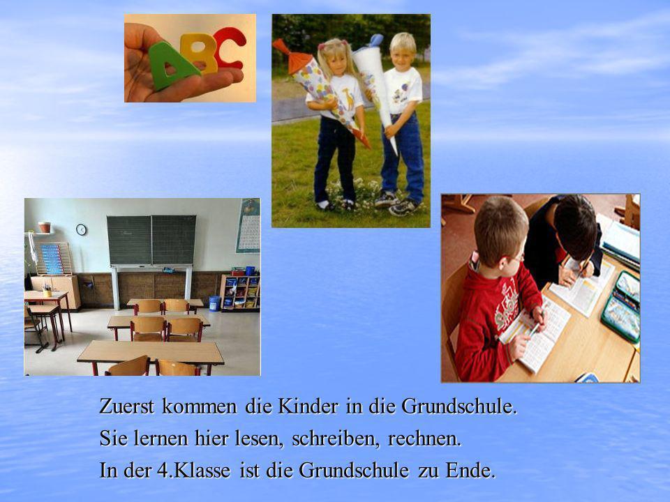 Zuerst kommen die Kinder in die Grundschule.Sie lernen hier lesen, schreiben, rechnen.