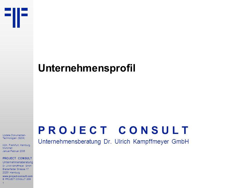 1 Update Dokumenten- Technologien (S204) Köln, Frankfurt, Hamburg, München Januar/Februar 2006 PROJECT CONSULT Unternehmensberatung Dr.