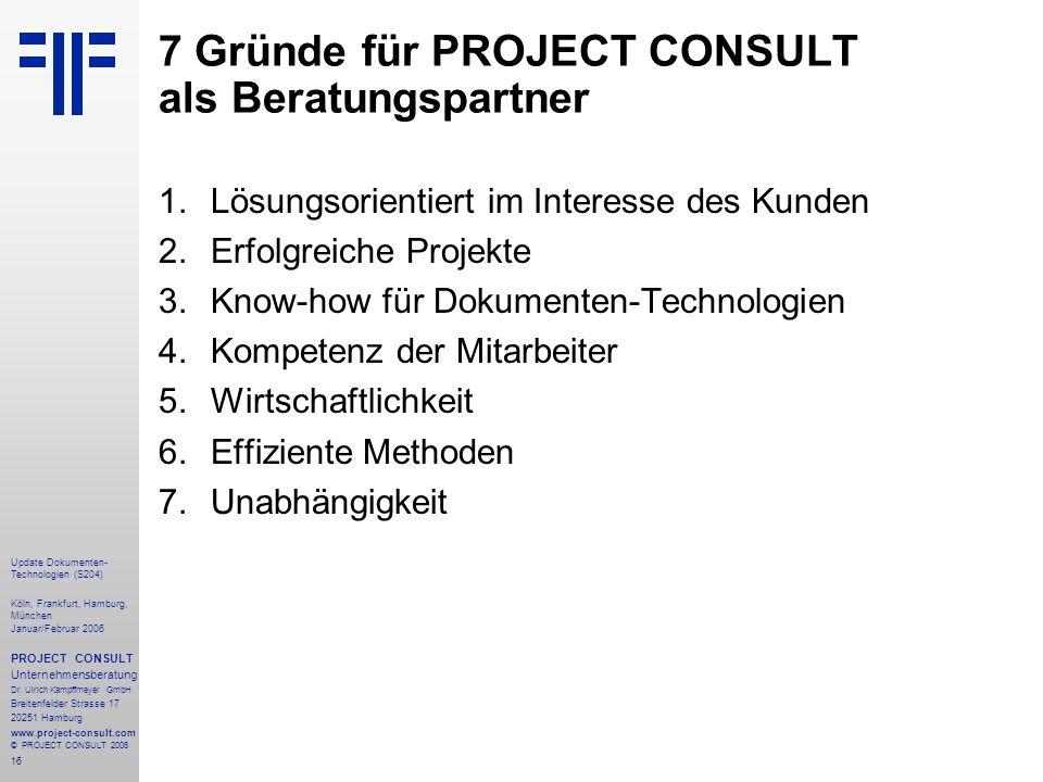 16 Update Dokumenten- Technologien (S204) Köln, Frankfurt, Hamburg, München Januar/Februar 2006 PROJECT CONSULT Unternehmensberatung Dr. Ulrich Kampff