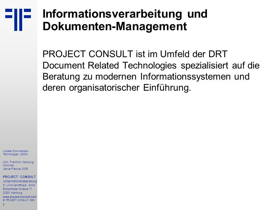2 Update Dokumenten- Technologien (S204) Köln, Frankfurt, Hamburg, München Januar/Februar 2006 PROJECT CONSULT Unternehmensberatung Dr.