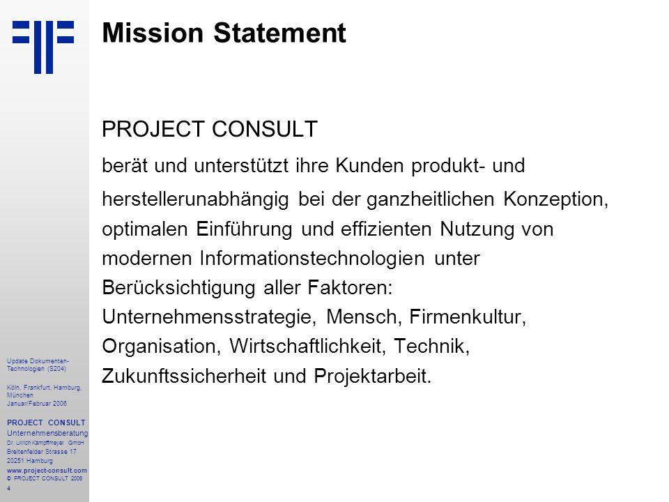 4 Update Dokumenten- Technologien (S204) Köln, Frankfurt, Hamburg, München Januar/Februar 2006 PROJECT CONSULT Unternehmensberatung Dr. Ulrich Kampffm
