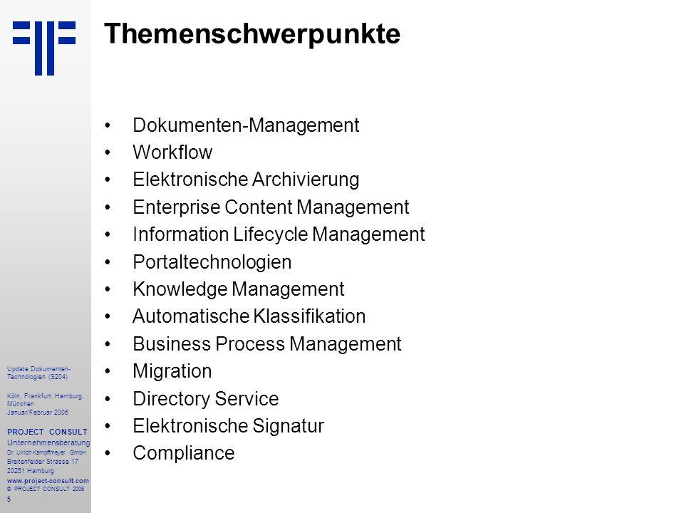 5 Update Dokumenten- Technologien (S204) Köln, Frankfurt, Hamburg, München Januar/Februar 2006 PROJECT CONSULT Unternehmensberatung Dr. Ulrich Kampffm