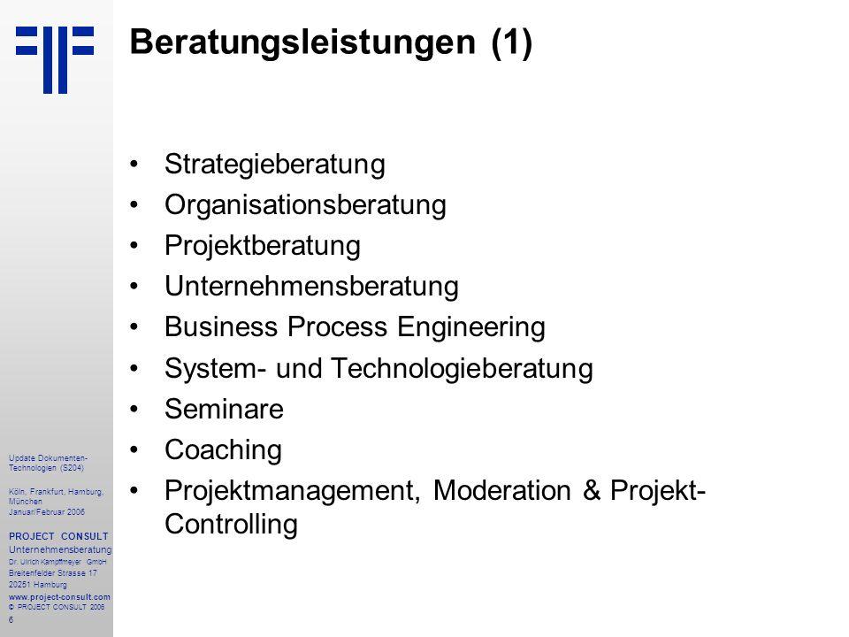 6 Update Dokumenten- Technologien (S204) Köln, Frankfurt, Hamburg, München Januar/Februar 2006 PROJECT CONSULT Unternehmensberatung Dr. Ulrich Kampffm