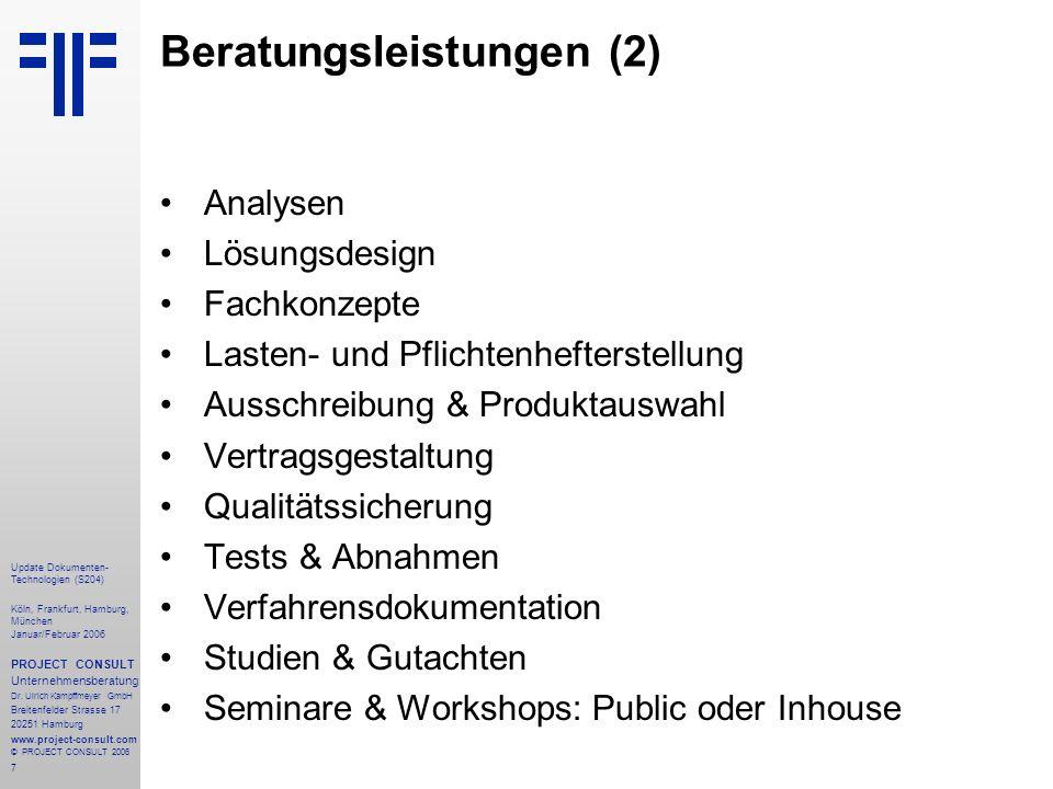 7 Update Dokumenten- Technologien (S204) Köln, Frankfurt, Hamburg, München Januar/Februar 2006 PROJECT CONSULT Unternehmensberatung Dr.