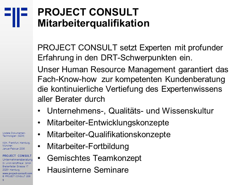 9 Update Dokumenten- Technologien (S204) Köln, Frankfurt, Hamburg, München Januar/Februar 2006 PROJECT CONSULT Unternehmensberatung Dr. Ulrich Kampffm
