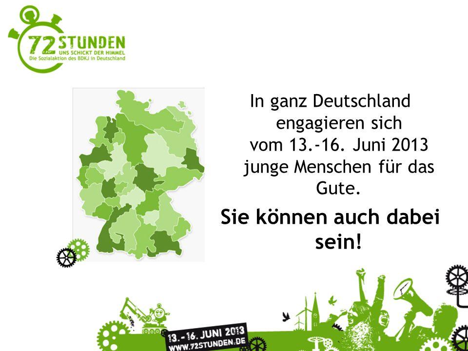 Überschrift Passender Untertitel zur Präsentation In ganz Deutschland engagieren sich vom 13.-16. Juni 2013 junge Menschen für das Gute. Sie können au