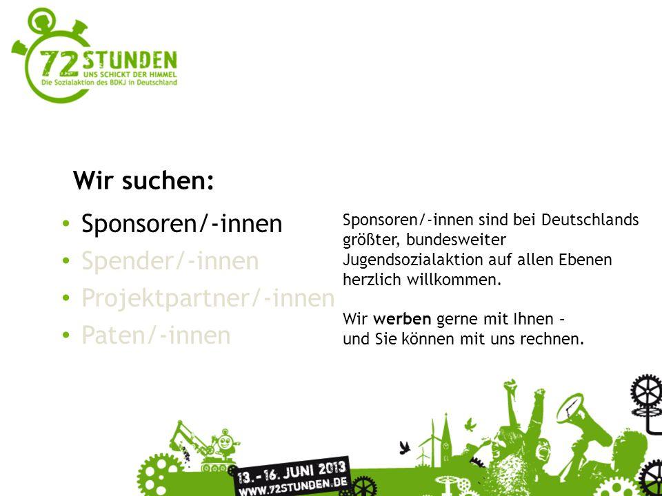 Sponsoren/-innen Spender/-innen Projektpartner/-innen Paten/-innen Wir suchen: Sie möchten den Aktionsgruppen konkret mit Sach- oder Dienstleistungen helfen.