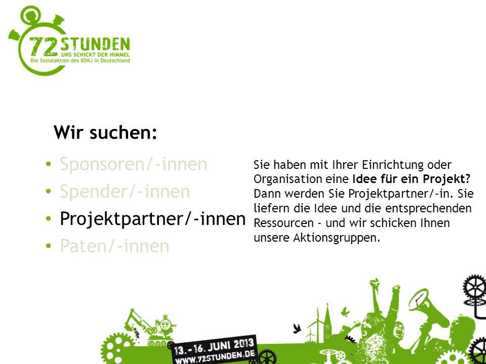 Sponsoren/-innen Spender/-innen Projektpartner/-innen Paten/-innen Wir suchen: Sie haben mit Ihrer Einrichtung oder Organisation eine Idee für ein Pro