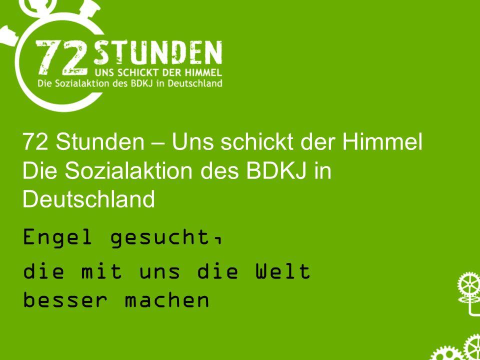 72 Stunden – Uns schickt der Himmel Die Sozialaktion des BDKJ in Deutschland Engel gesucht, die mit uns die Welt besser machen